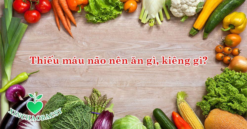 Thiếu máu não nên ăn gì, kiêng gì? – Top thực phẩm cần đặc biệt lưu ý!